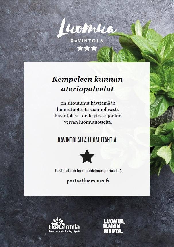 Portaatluomuun.fi -sertifikaatti. Kempeleen ateriapalvelut ovat luomuohjelman portaalla 2. Kempeleen kunnan ateriapalvelut on sitoutunut käyttämään luomutuotteita säännöllisesti. Ravintolassa on käytössä jonkin verran luomutuotteita.